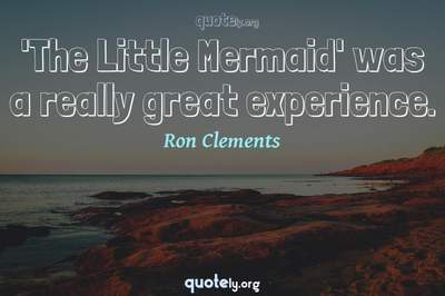Photo Quote of 'The Little Mermaid' was a really great experience.