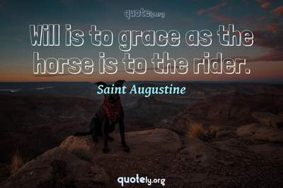 Photo Quote of Will is to grace as the horse is to the rider.