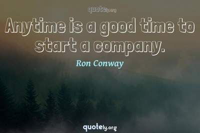 Photo Quote of Anytime is a good time to start a company.