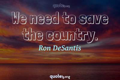 Photo Quote of We need to save the country.