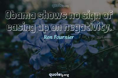 Photo Quote of Obama shows no sign of easing up on negativity.