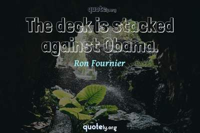Photo Quote of The deck is stacked against Obama.