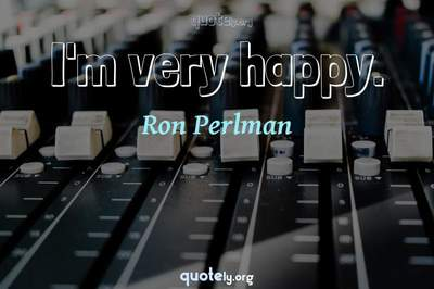 Photo Quote of I'm very happy.