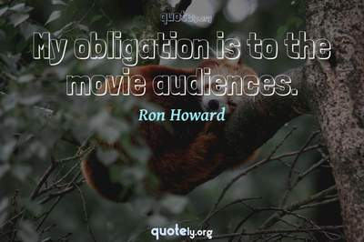 Photo Quote of My obligation is to the movie audiences.