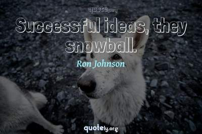 Photo Quote of Successful ideas, they snowball.