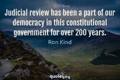 Photo Quote of Judicial review has been a part of our democracy in this constitutional government for over 200 years.