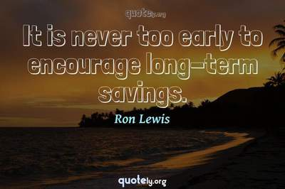 Photo Quote of It is never too early to encourage long-term savings.