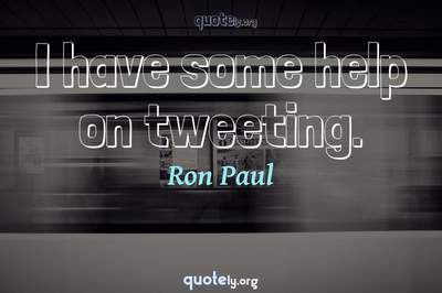 Photo Quote of I have some help on tweeting.