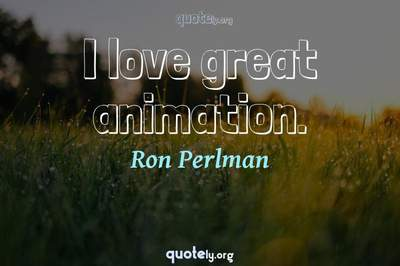 Photo Quote of I love great animation.