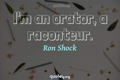 Photo Quote of I'm an orator, a raconteur.
