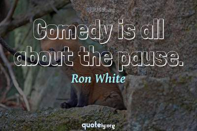 Photo Quote of Comedy is all about the pause.
