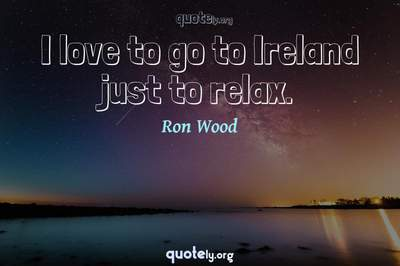 Photo Quote of I love to go to Ireland just to relax.