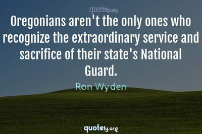 Photo Quote of Oregonians aren't the only ones who recognize the extraordinary service and sacrifice of their state's National Guard.