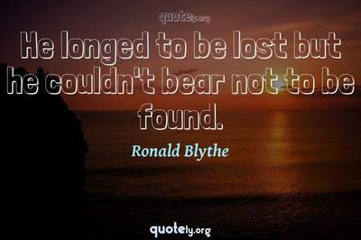 Photo Quote of He longed to be lost but he couldn't bear not to be found.
