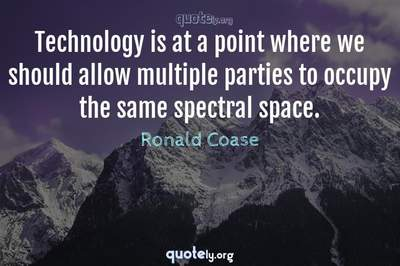 Photo Quote of Technology is at a point where we should allow multiple parties to occupy the same spectral space.