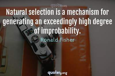 Photo Quote of Natural selection is a mechanism for generating an exceedingly high degree of improbability.