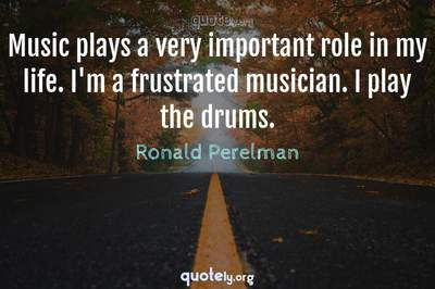 Photo Quote of Music plays a very important role in my life. I'm a frustrated musician. I play the drums.