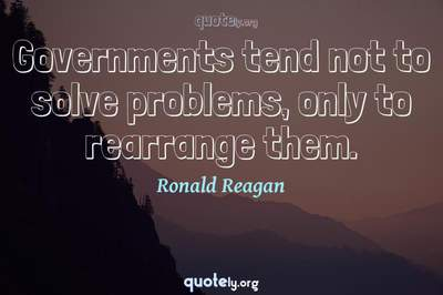 Photo Quote of Governments tend not to solve problems, only to rearrange them.