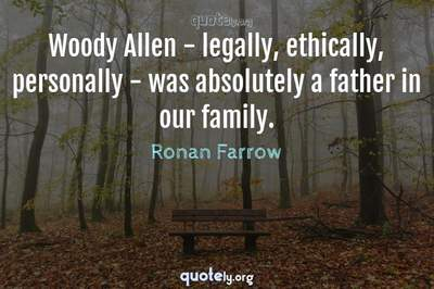 Photo Quote of Woody Allen - legally, ethically, personally - was absolutely a father in our family.