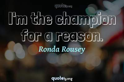 Photo Quote of I'm the champion for a reason.