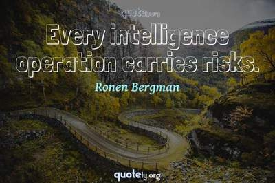 Photo Quote of Every intelligence operation carries risks.