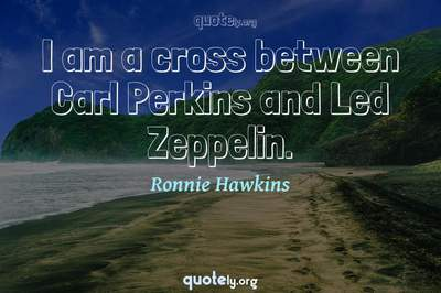 Photo Quote of I am a cross between Carl Perkins and Led Zeppelin.