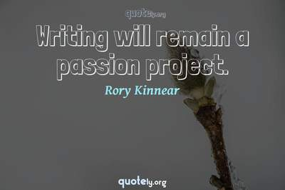 Photo Quote of Writing will remain a passion project.