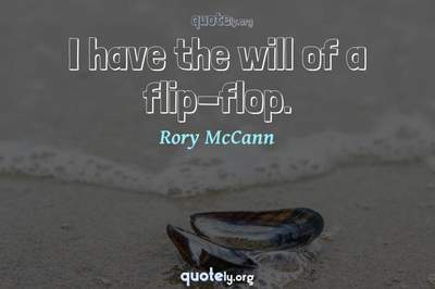 Photo Quote of I have the will of a flip-flop.