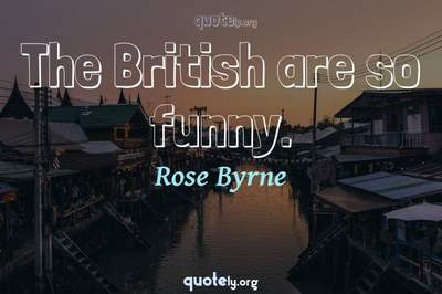 Photo Quote of The British are so funny.