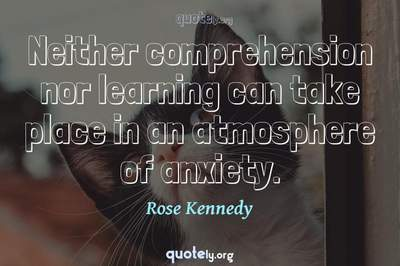 Photo Quote of Neither comprehension nor learning can take place in an atmosphere of anxiety.