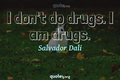 Photo Quote of I don't do drugs. I am drugs.