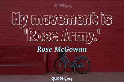 Photo Quote of My movement is 'Rose Army.'