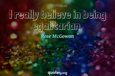 Photo Quote of I really believe in being egalitarian.
