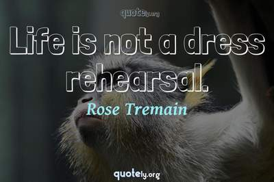Photo Quote of Life is not a dress rehearsal.