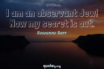 Photo Quote of I am an observant Jew! Now my secret is out.
