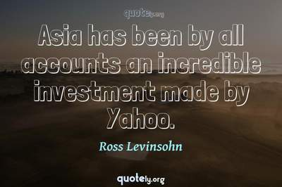 Photo Quote of Asia has been by all accounts an incredible investment made by Yahoo.