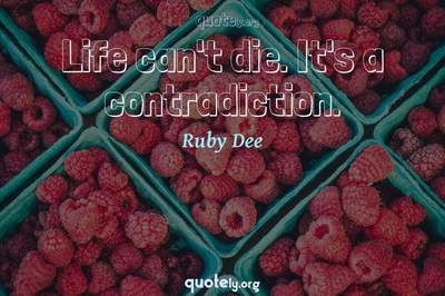 Photo Quote of Life can't die. It's a contradiction.