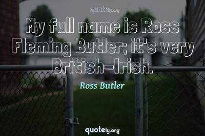 Photo Quote of My full name is Ross Fleming Butler; it's very British-Irish.