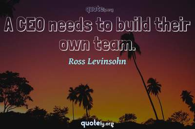 Photo Quote of A CEO needs to build their own team.