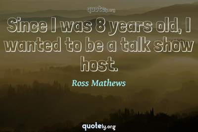 Photo Quote of Since I was 8 years old, I wanted to be a talk show host.