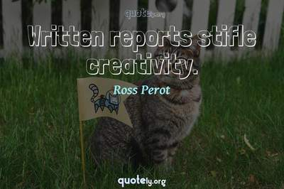 Photo Quote of Written reports stifle creativity.