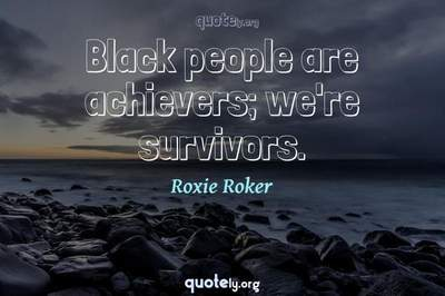 Photo Quote of Black people are achievers; we're survivors.