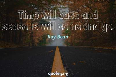 Photo Quote of Time will pass and seasons will come and go.