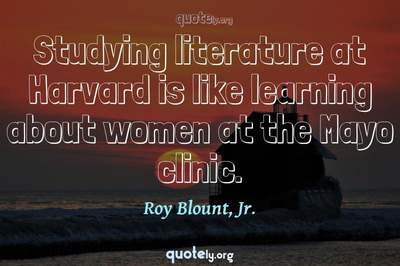 Photo Quote of Studying literature at Harvard is like learning about women at the Mayo clinic.