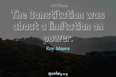 Photo Quote of The Constitution was about a limitation on power.