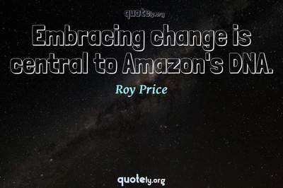 Photo Quote of Embracing change is central to Amazon's DNA.