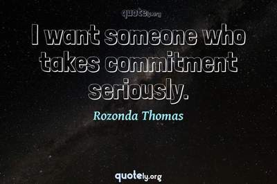Photo Quote of I want someone who takes commitment seriously.