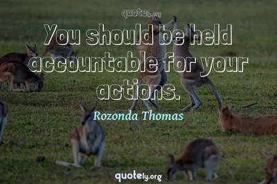 Photo Quote of You should be held accountable for your actions.