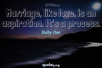 Photo Quote of Marriage, like love, is an aspiration. It's a process.