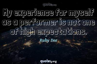 Photo Quote of My experience for myself as a performer is not one of high expectations.